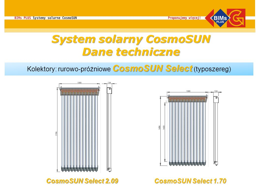 CosmoSUN Select Kolektory: rurowo-próżniowe CosmoSUN Select (typoszereg) CosmoSUN Select 2.09 CosmoSUN Select 1.70 System solarny CosmoSUN Dane techni