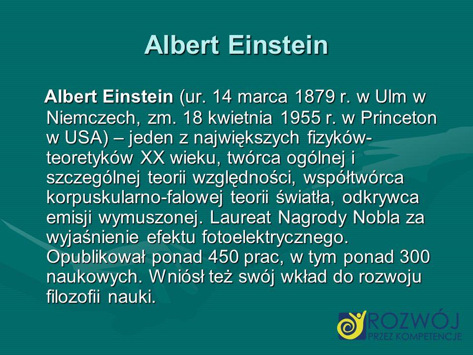 Albert Einstein Albert Einstein (ur. 14 marca 1879 r. w Ulm w Niemczech, zm. 18 kwietnia 1955 r. w Princeton w USA) – jeden z największych fizyków- te