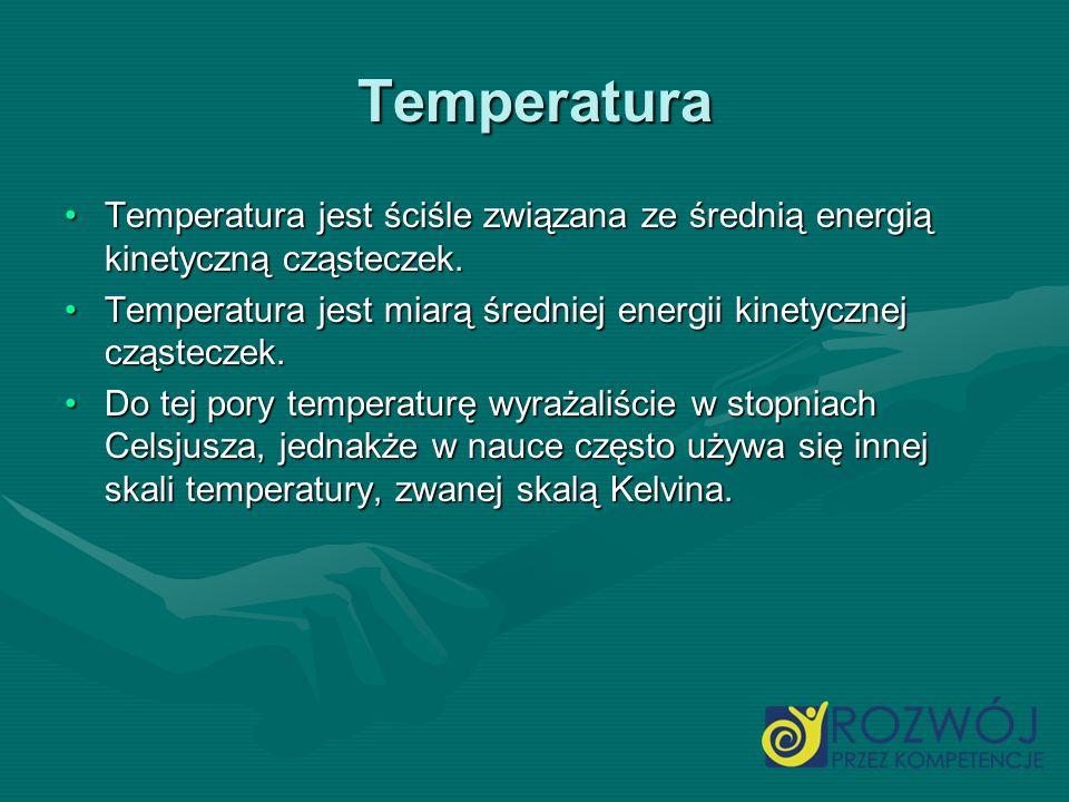 Temperatura Temperatura jest ściśle związana ze średnią energią kinetyczną cząsteczek.Temperatura jest ściśle związana ze średnią energią kinetyczną c