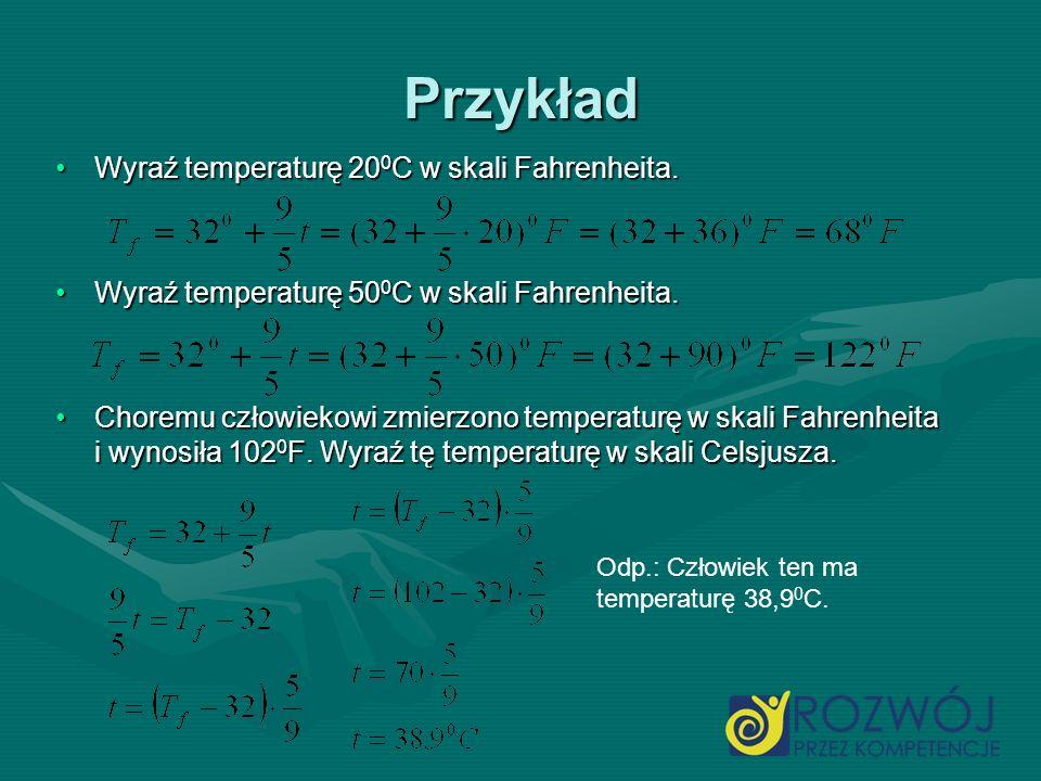 Przykład Wyraź temperaturę 20 0 C w skali Fahrenheita.Wyraź temperaturę 20 0 C w skali Fahrenheita. Wyraź temperaturę 50 0 C w skali Fahrenheita.Wyraź