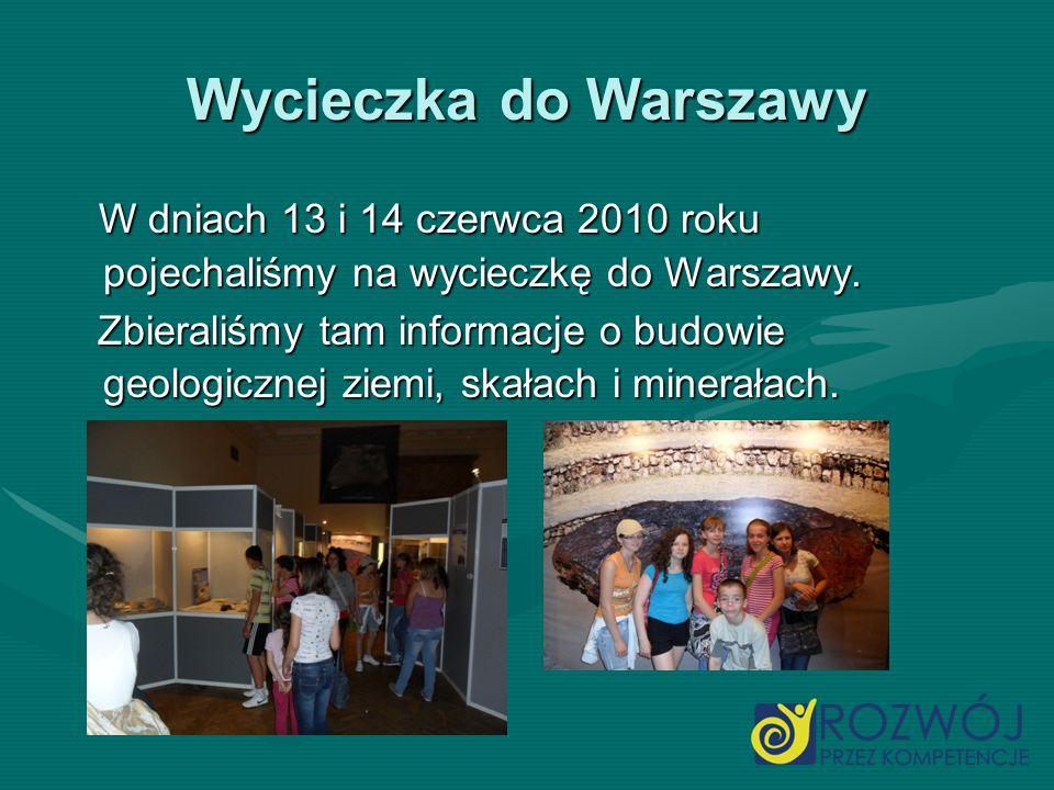 Wycieczka do Warszawy W dniach 13 i 14 czerwca 2010 roku pojechaliśmy na wycieczkę do Warszawy. W dniach 13 i 14 czerwca 2010 roku pojechaliśmy na wyc