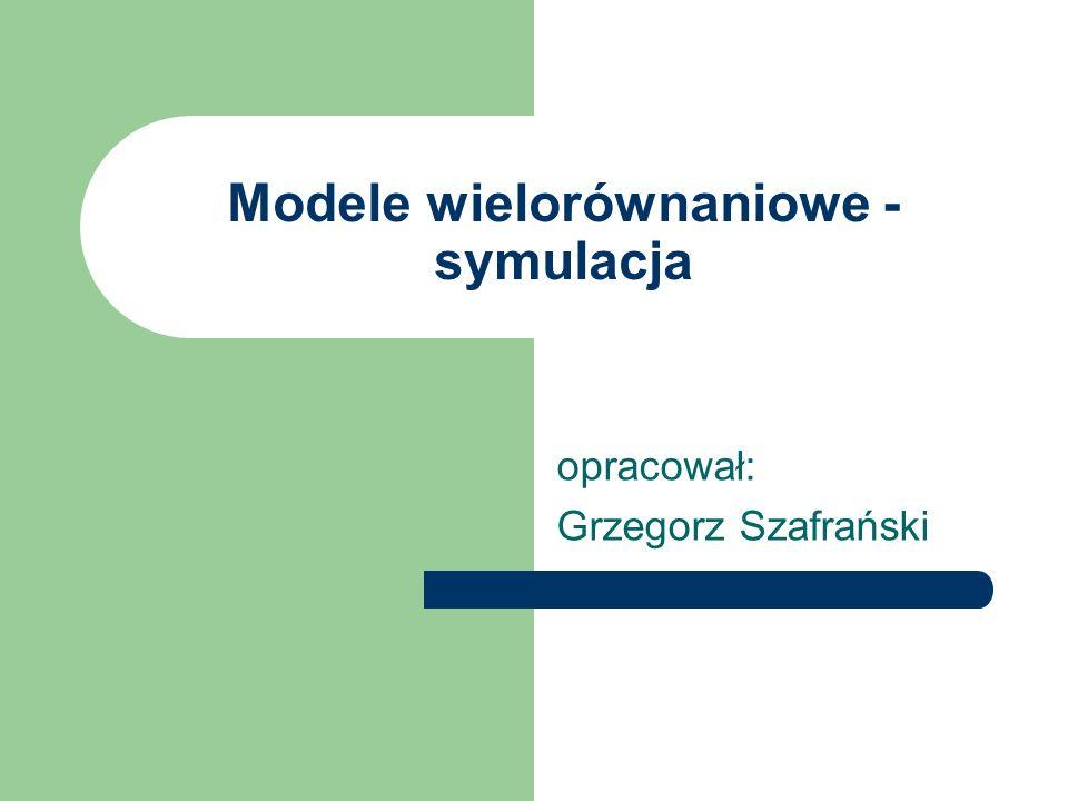 Modele wielorównaniowe - symulacja opracował: Grzegorz Szafrański
