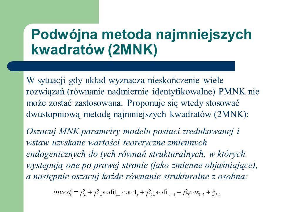 Podwójna metoda najmniejszych kwadratów (2MNK) W sytuacji gdy układ wyznacza nieskończenie wiele rozwiązań (równanie nadmiernie identyfikowalne) PMNK nie może zostać zastosowana.