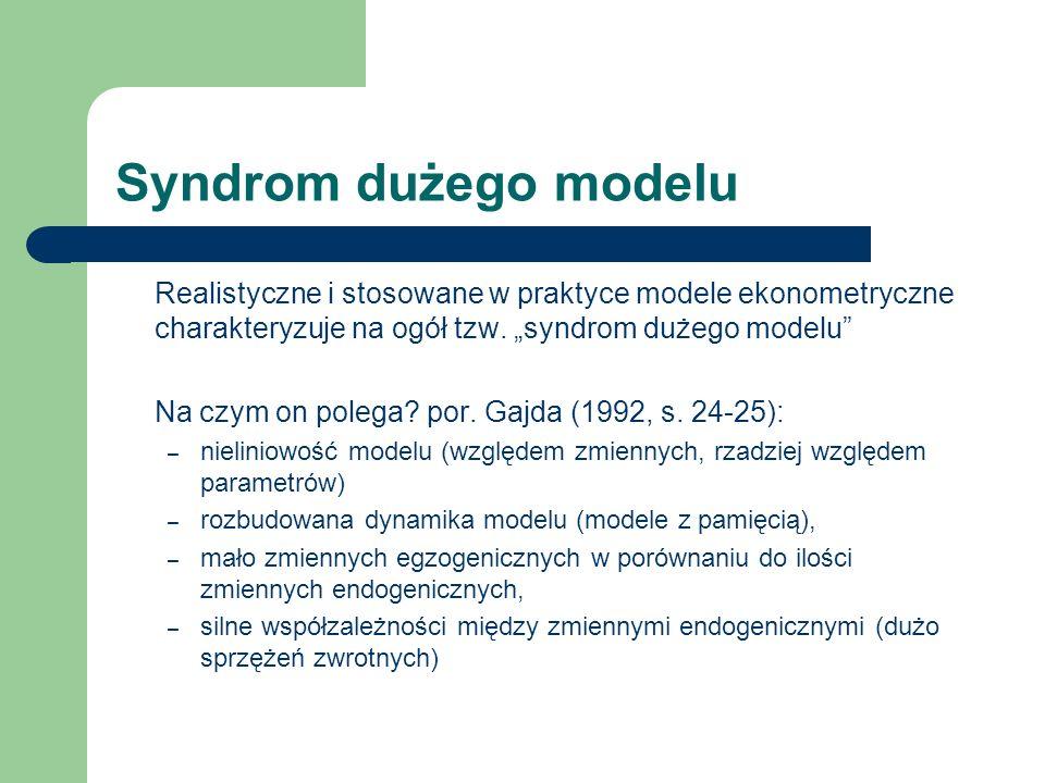 Syndrom dużego modelu Realistyczne i stosowane w praktyce modele ekonometryczne charakteryzuje na ogół tzw.