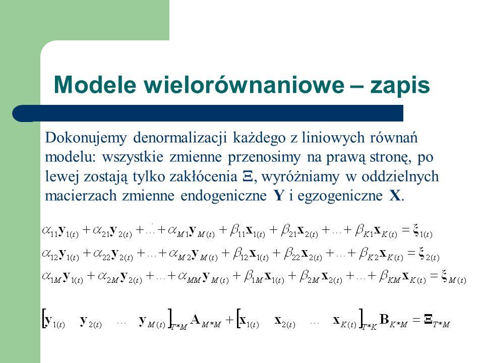 Modele wielorównaniowe – zapis Dokonujemy denormalizacji każdego z liniowych równań modelu: wszystkie zmienne przenosimy na prawą stronę, po lewej zostają tylko zakłócenia, wyróżniamy w oddzielnych macierzach zmienne endogeniczne Y i egzogeniczne X.