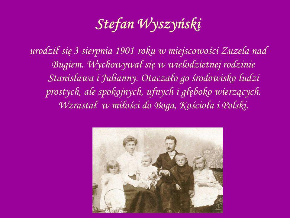 Stefan Wyszyński urodził się 3 sierpnia 1901 roku w miejscowości Zuzela nad Bugiem. Wychowywał się w wielodzietnej rodzinie Stanisława i Julianny. Ota