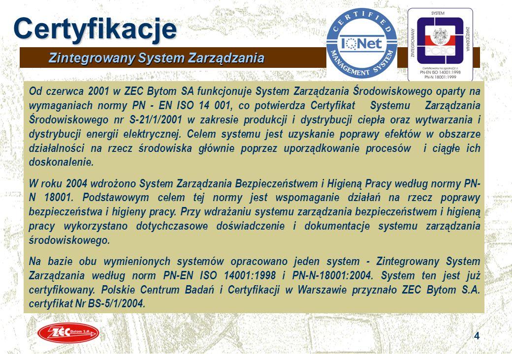 4 4 Zintegrowany System Zarządzania Certyfikacje Od czerwca 2001 w ZEC Bytom SA funkcjonuje System Zarządzania Środowiskowego oparty na wymaganiach no