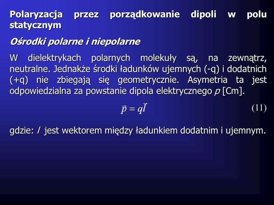 Polaryzacja przez porządkowanie dipoli w polu statycznym Ośrodki polarne i niepolarne W dielektrykach polarnych molekuły są, na zewnątrz, neutralne. J