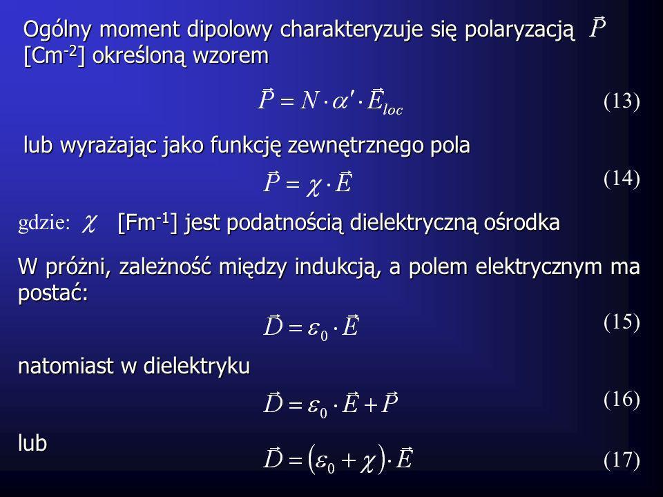 Ogólny moment dipolowy charakteryzuje się polaryzacją [Cm -2 ] określoną wzorem (13) gdzie: lub wyrażając jako funkcję zewnętrznego pola W próżni, zal