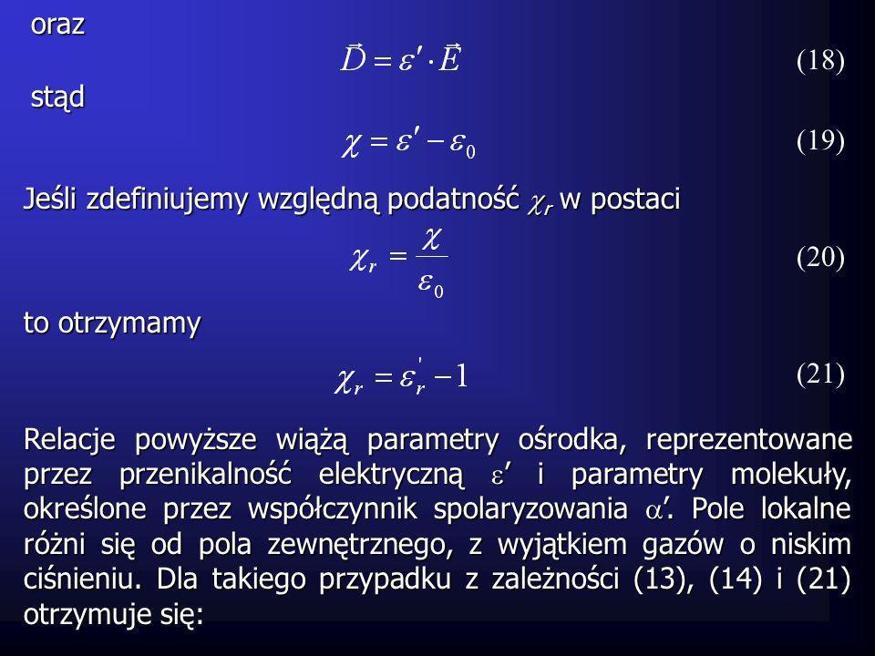 oraz (18) stąd Jeśli zdefiniujemy względną podatność r w postaci (19) Relacje powyższe wiążą parametry ośrodka, reprezentowane przez przenikalność ele
