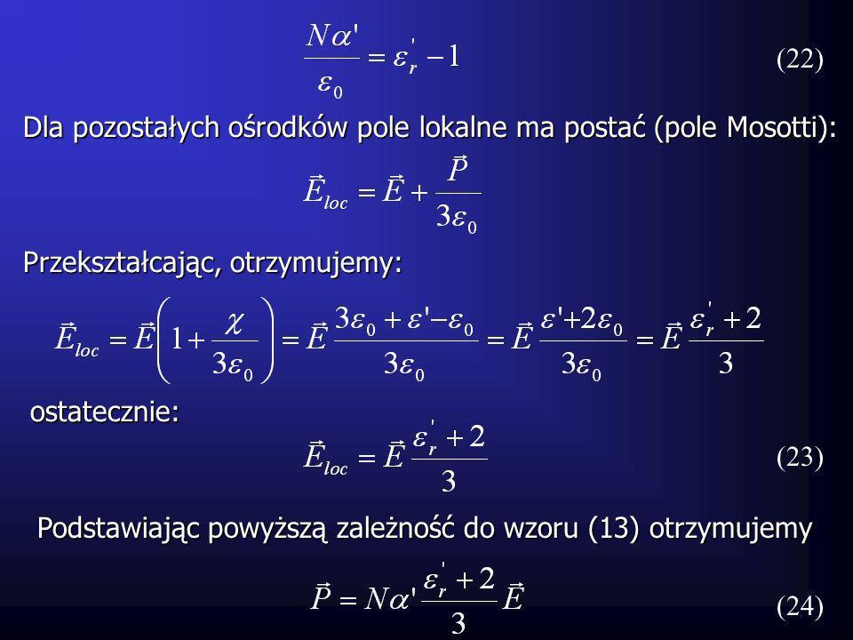 Dla pozostałych ośrodków pole lokalne ma postać (pole Mosotti): (23) Podstawiając powyższą zależność do wzoru (13) otrzymujemy Przekształcając, otrzym