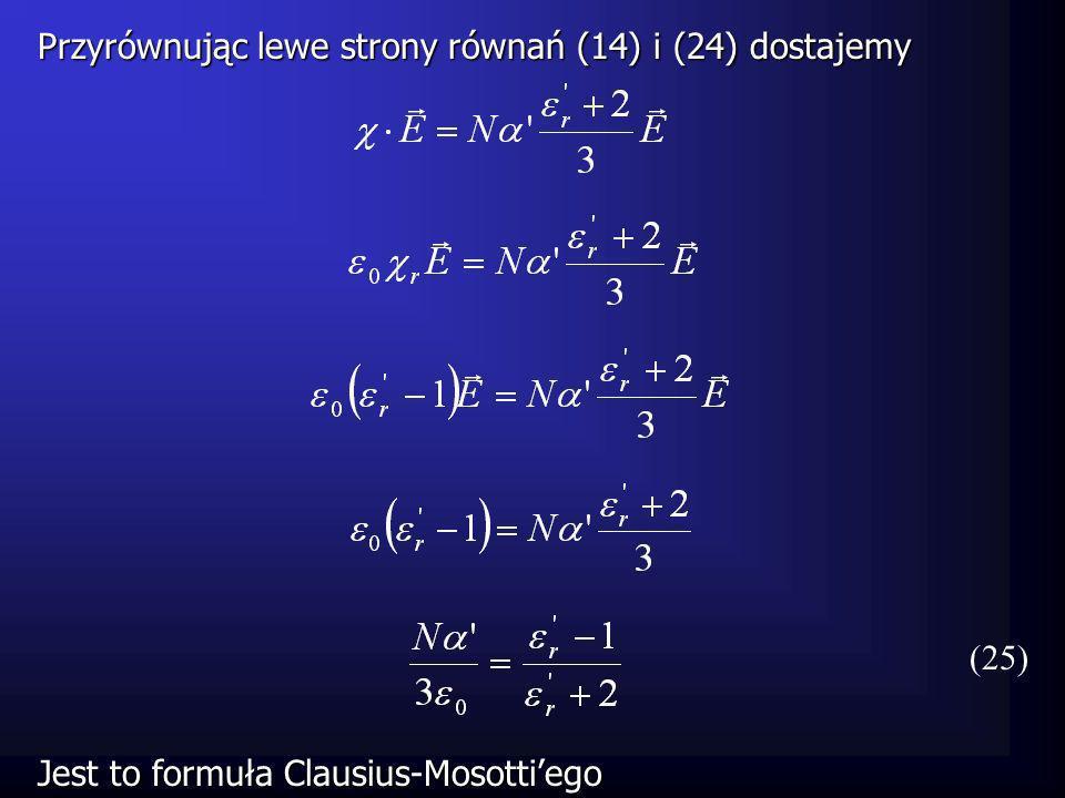 Przyrównując lewe strony równań (14) i (24) dostajemy (25) Jest to formuła Clausius-Mosottiego