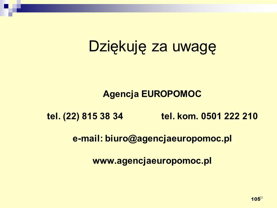 105 Dziękuję za uwagę Agencja EUROPOMOC tel. (22) 815 38 34 tel. kom. 0501 222 210 e-mail: biuro@agencjaeuropomoc.pl www.agencjaeuropomoc.pl