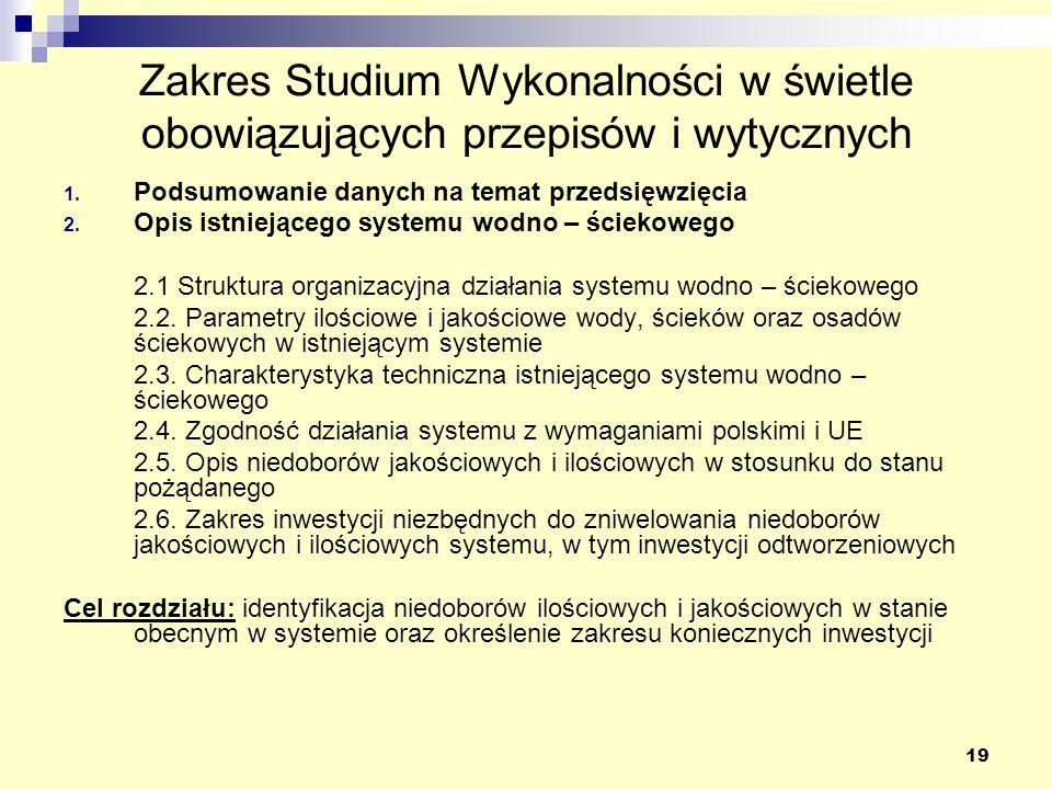19 Zakres Studium Wykonalności w świetle obowiązujących przepisów i wytycznych 1. Podsumowanie danych na temat przedsięwzięcia 2. Opis istniejącego sy