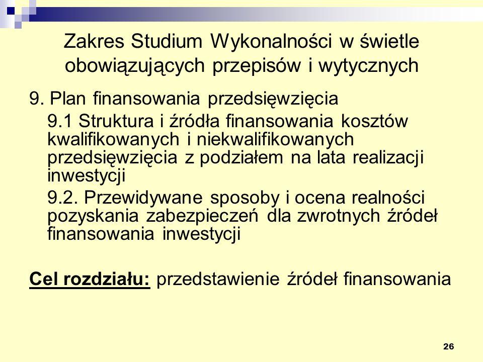 26 Zakres Studium Wykonalności w świetle obowiązujących przepisów i wytycznych 9. Plan finansowania przedsięwzięcia 9.1 Struktura i źródła finansowani
