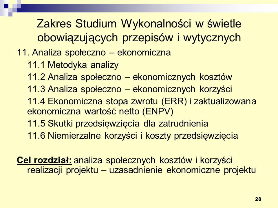 28 Zakres Studium Wykonalności w świetle obowiązujących przepisów i wytycznych 11. Analiza społeczno – ekonomiczna 11.1 Metodyka analizy 11.2 Analiza