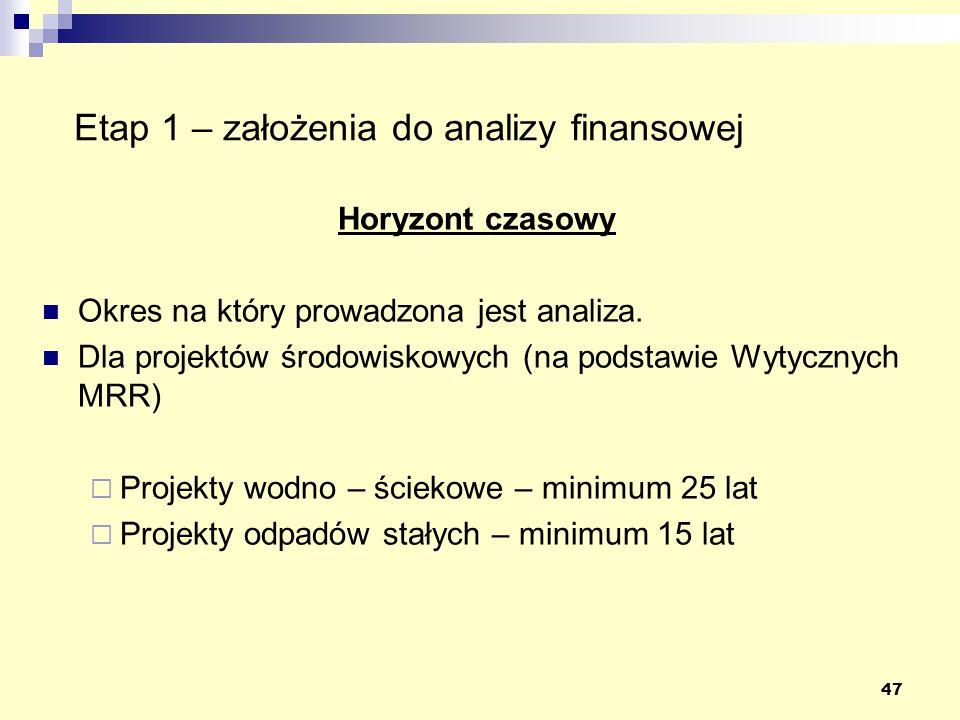 47 Etap 1 – założenia do analizy finansowej Horyzont czasowy Okres na który prowadzona jest analiza. Dla projektów środowiskowych (na podstawie Wytycz