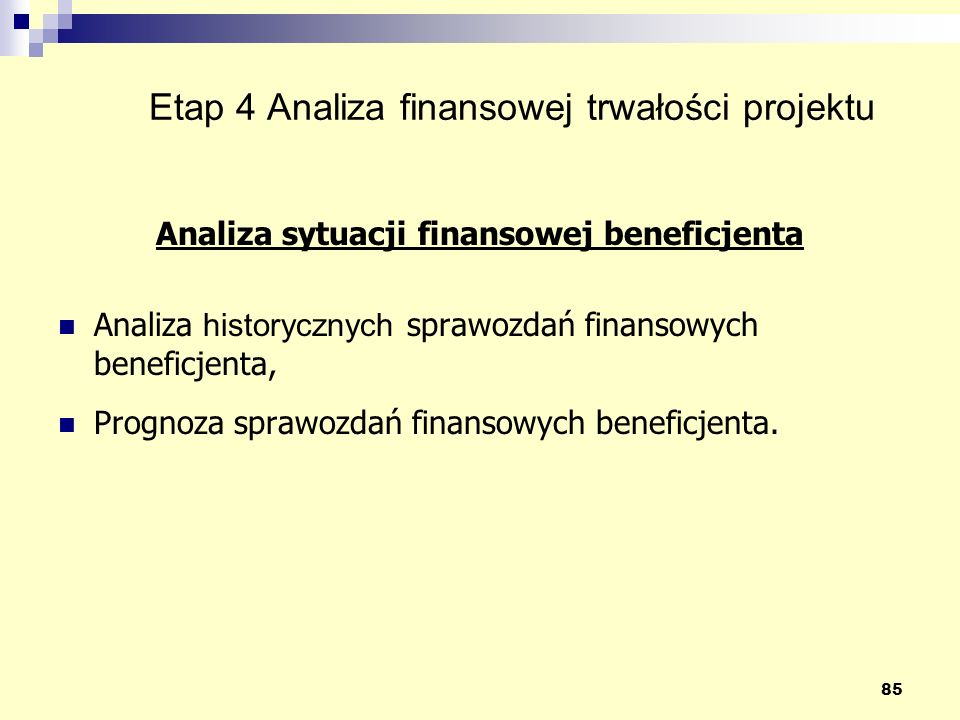 85 Etap 4 Analiza finansowej trwałości projektu Analiza sytuacji finansowej beneficjenta Analiza historycznych sprawozdań finansowych beneficjenta, Prognoza sprawozdań finansowych beneficjenta.