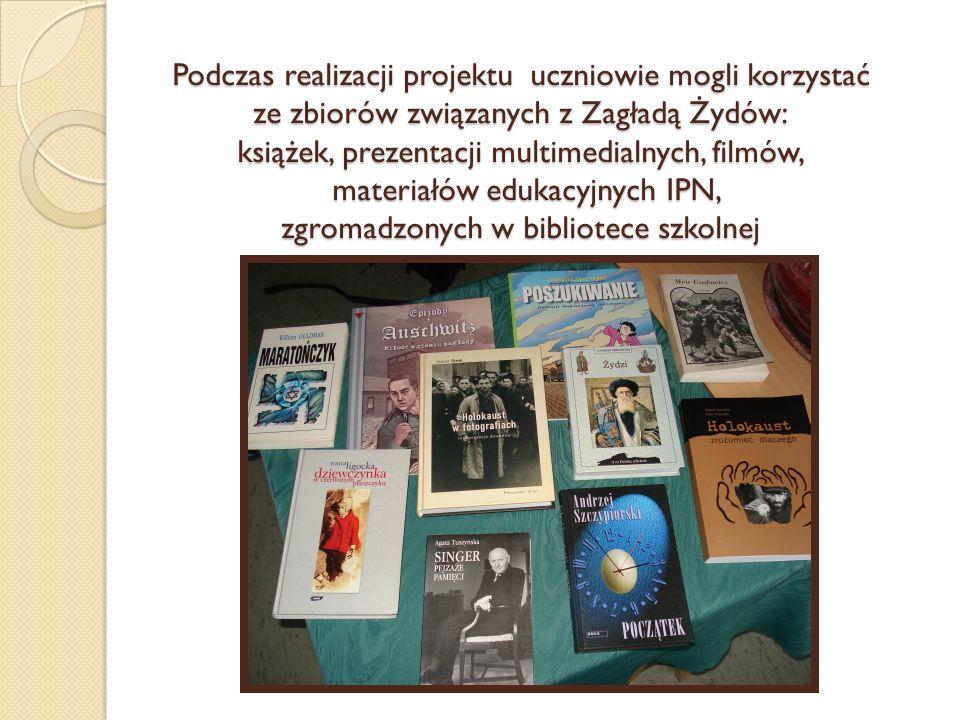 Podczas realizacji projektu uczniowie mogli korzystać ze zbiorów związanych z Zagładą Żydów: książek, prezentacji multimedialnych, filmów, materiałów