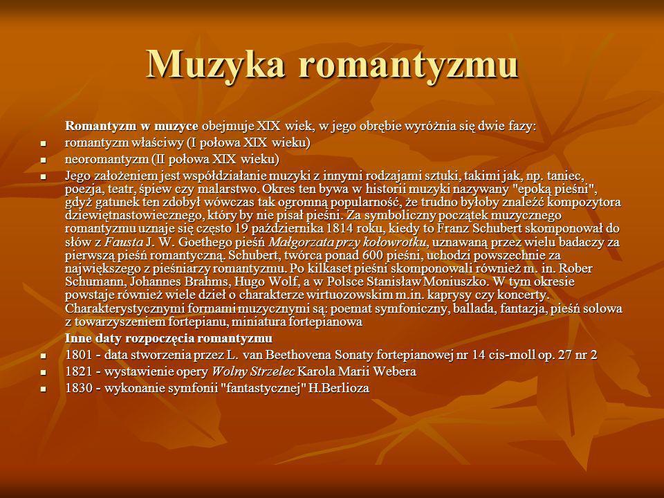 Muzyka romantyzmu Romantyzm w muzyce obejmuje XIX wiek, w jego obrębie wyróżnia się dwie fazy: romantyzm właściwy (I połowa XIX wieku) romantyzm właśc
