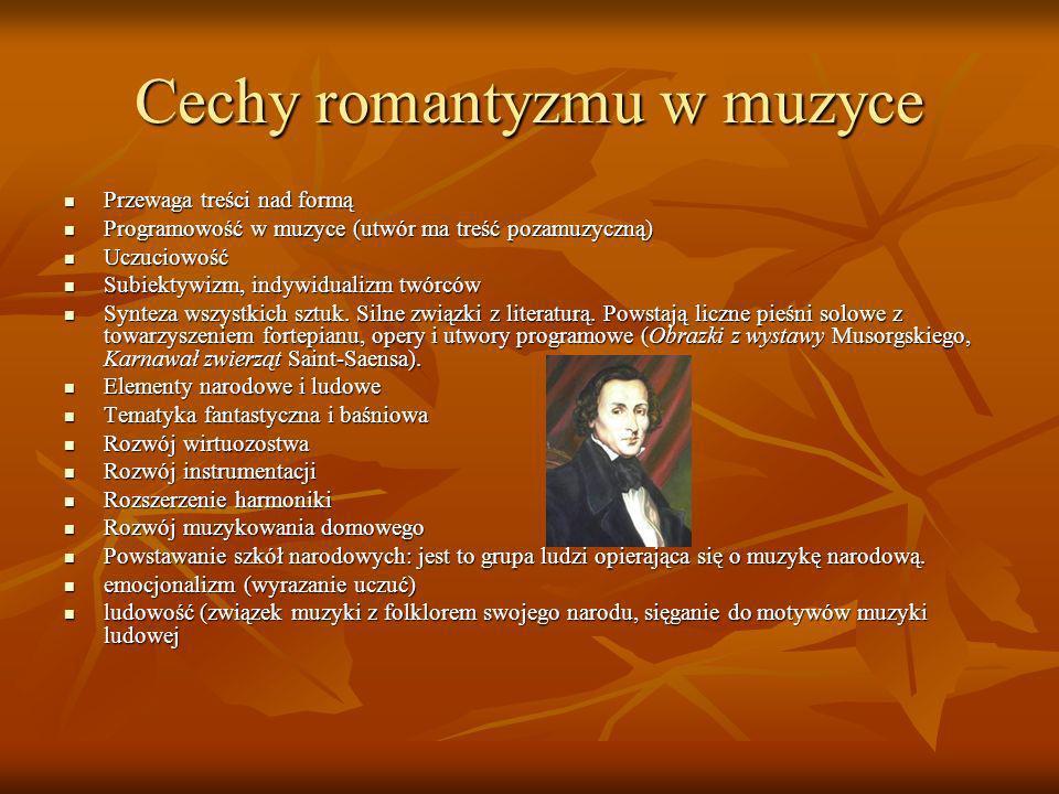 Cechy romantyzmu w muzyce Przewaga treści nad formą Przewaga treści nad formą Programowość w muzyce (utwór ma treść pozamuzyczną) Programowość w muzyc