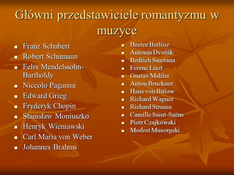 Główni przedstawiciele romantyzmu w muzyce Franz Schubert Franz Schubert Robert Schumann Robert Schumann Felix Mendelssohn- Bartholdy Felix Mendelssoh