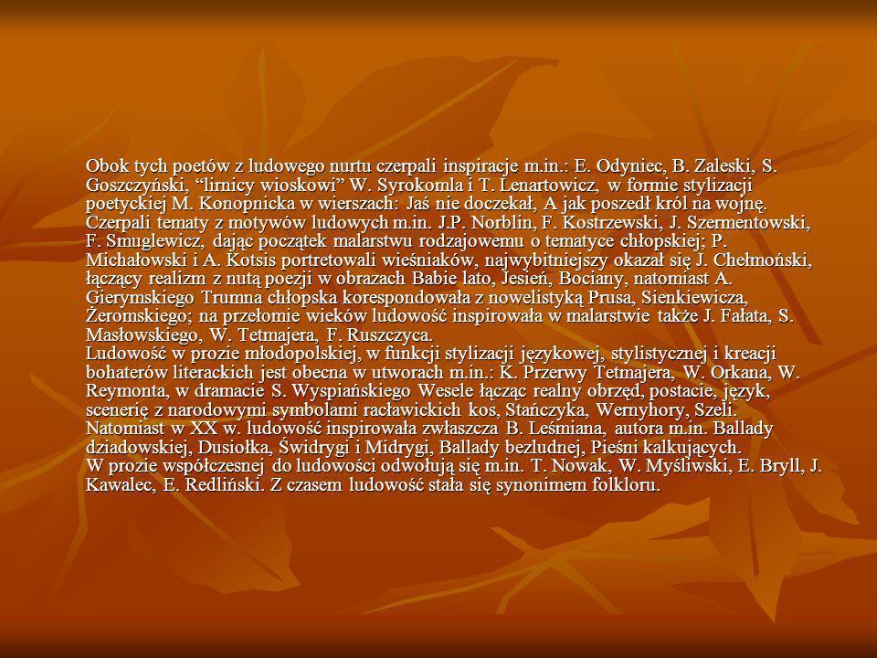 Obok tych poetów z ludowego nurtu czerpali inspiracje m.in.: E. Odyniec, B. Zaleski, S. Goszczyński, lirnicy wioskowi W. Syrokomla i T. Lenartowicz, w