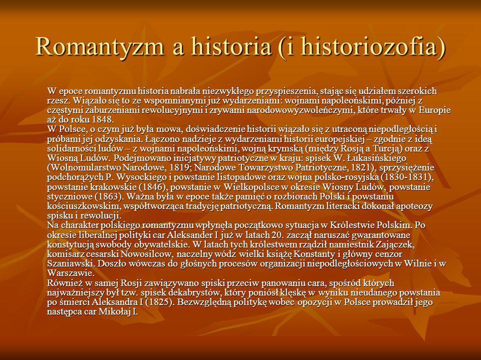 Romantyzm a historia (i historiozofia) W epoce romantyzmu historia nabrała niezwykłego przyspieszenia, stając się udziałem szerokich rzesz. Wiązało si