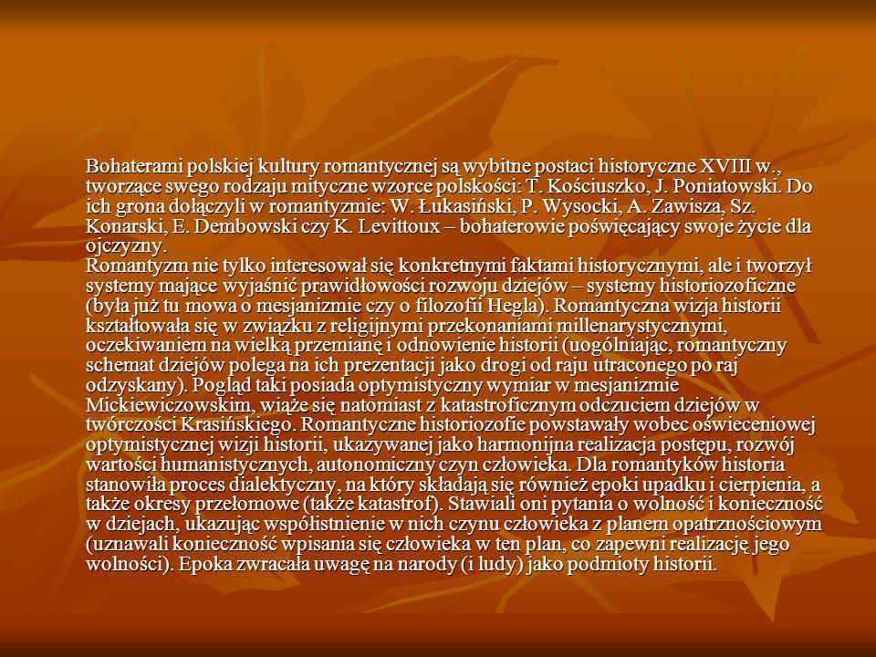 Bohaterami polskiej kultury romantycznej są wybitne postaci historyczne XVIII w., tworzące swego rodzaju mityczne wzorce polskości: T. Kościuszko, J.