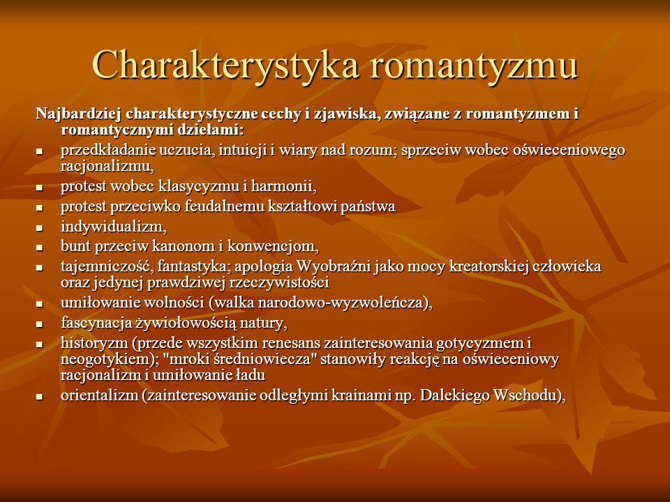 ludowość (częste są nawiązania do legend, podań, starodawnych mitów i baśni), folkizm, ludowość (częste są nawiązania do legend, podań, starodawnych mitów i baśni), folkizm, mistycyzm (reprezentowany zwłaszcza przez takich twórców jak: William Blake czy Juliusz Słowacki), mistycyzm (reprezentowany zwłaszcza przez takich twórców jak: William Blake czy Juliusz Słowacki), mesjanizm (w Polsce reprezentowany przez tzw.
