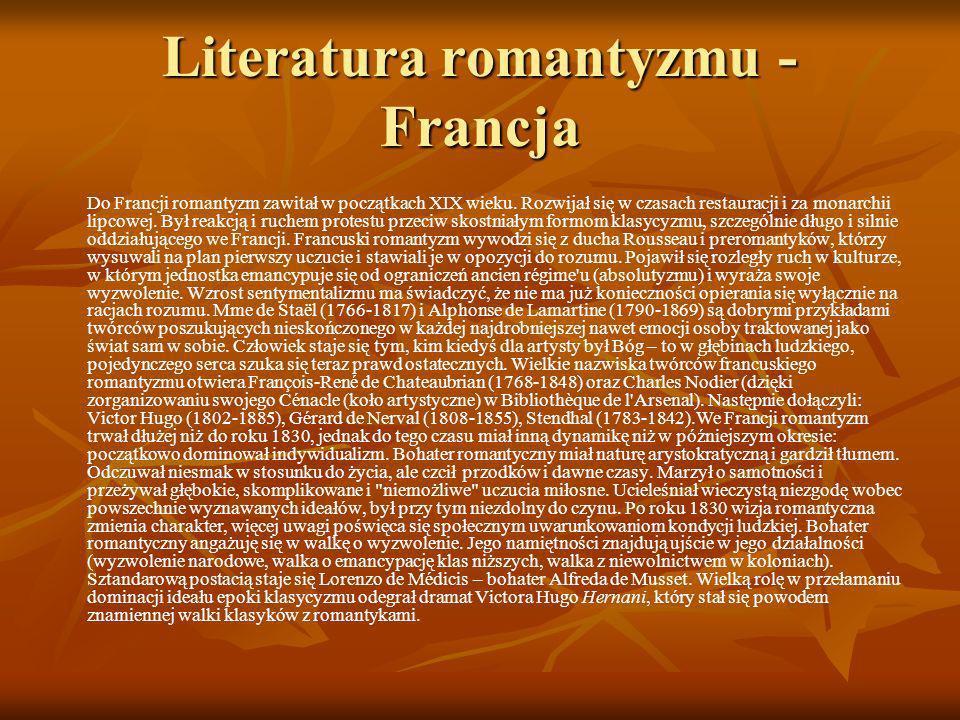 Literatura romantyzmu - Francja Do Francji romantyzm zawitał w początkach XIX wieku. Rozwijał się w czasach restauracji i za monarchii lipcowej. Był r