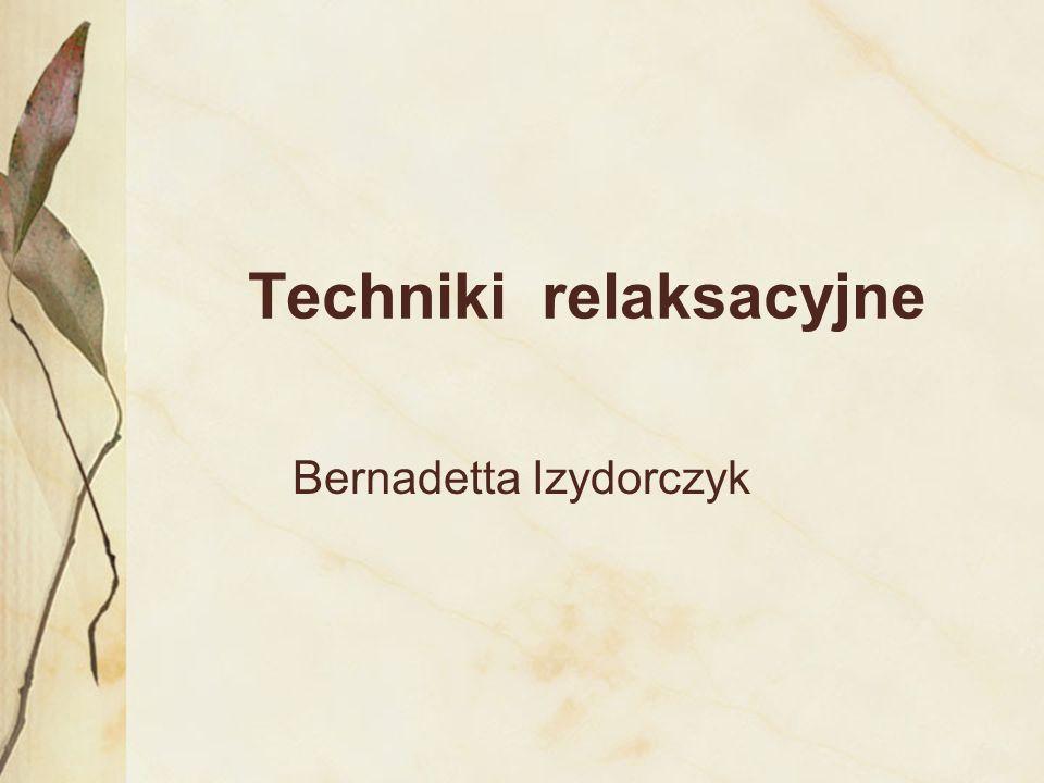 Techniki relaksacyjne Bernadetta Izydorczyk