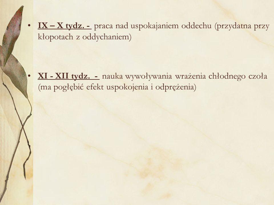 IX – X tydz. - praca nad uspokajaniem oddechu (przydatna przy kłopotach z oddychaniem) XI - XII tydz. - nauka wywoływania wrażenia chłodnego czoła (ma