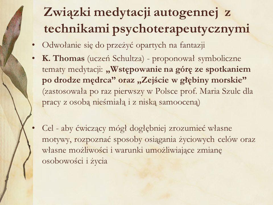 Związki medytacji autogennej z technikami psychoterapeutycznymi Odwołanie się do przeżyć opartych na fantazji K. Thomas (uczeń Schultza) - proponował