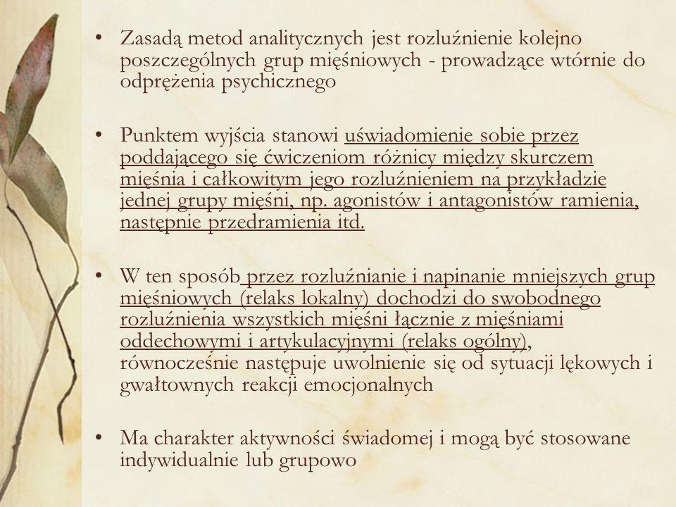 Zasadą metod analitycznych jest rozluźnienie kolejno poszczególnych grup mięśniowych - prowadzące wtórnie do odprężenia psychicznego Punktem wyjścia s
