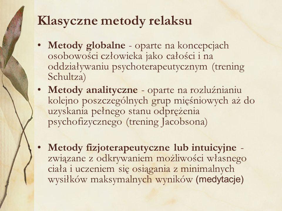 Klasyczne metody relaksu Metody globalne - oparte na koncepcjach osobowości człowieka jako całości i na oddziaływaniu psychoterapeutycznym (trening Sc