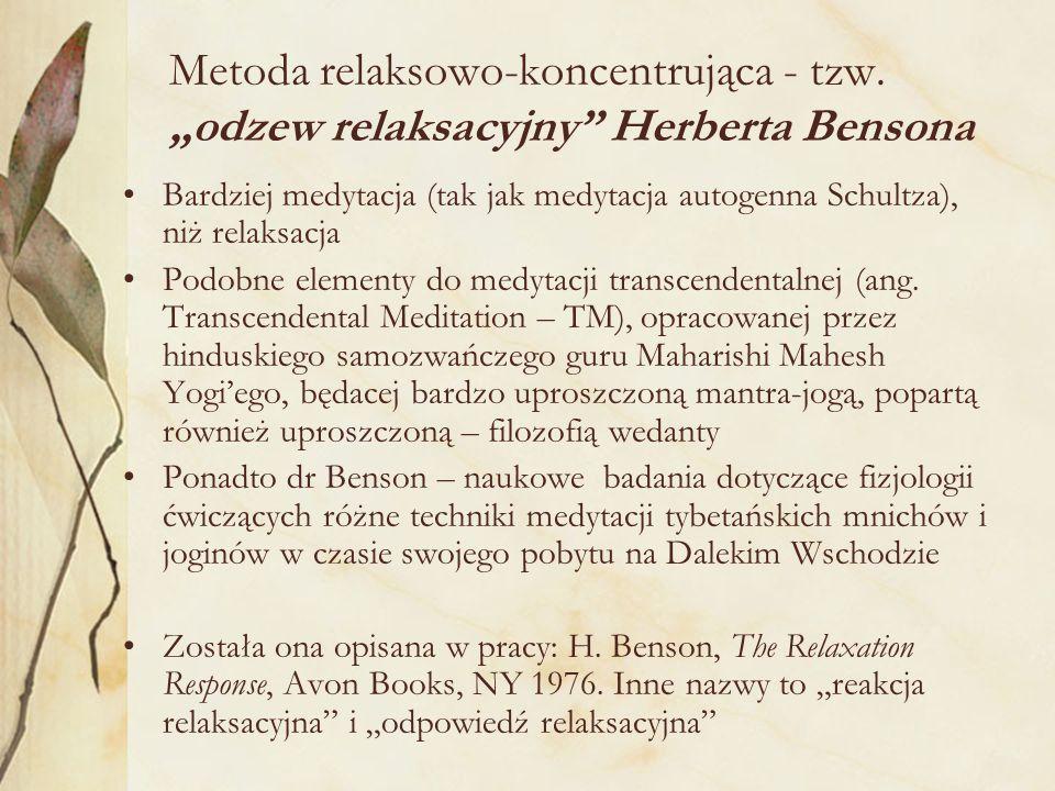 Metoda relaksowo-koncentrująca - tzw. odzew relaksacyjny Herberta Bensona Bardziej medytacja (tak jak medytacja autogenna Schultza), niż relaksacja Po