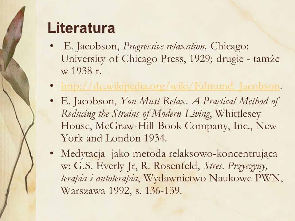 Literatura E. Jacobson, Progressive relaxation, Chicago: University of Chicago Press, 1929; drugie - tamże w 1938 r. http://de.wikipedia.org/wiki/Edmu