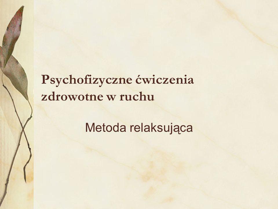 Psychofizyczne ćwiczenia zdrowotne w ruchu Metoda relaksująca