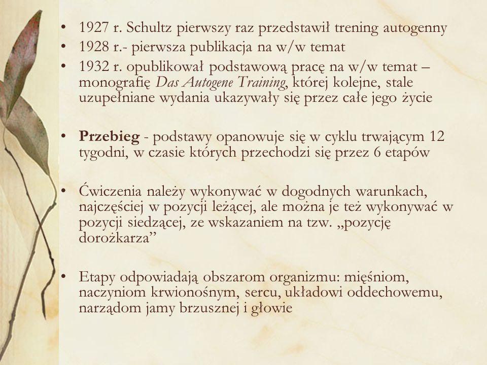 1927 r. Schultz pierwszy raz przedstawił trening autogenny 1928 r.- pierwsza publikacja na w/w temat 1932 r. opublikował podstawową pracę na w/w temat