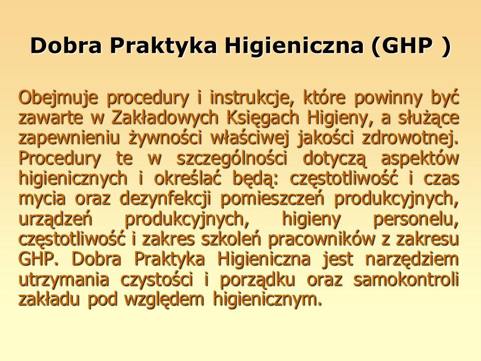 Dobra Praktyka Higieniczna (GHP ) Obejmuje procedury i instrukcje, które powinny być zawarte w Zakładowych Księgach Higieny, a służące zapewnieniu żyw