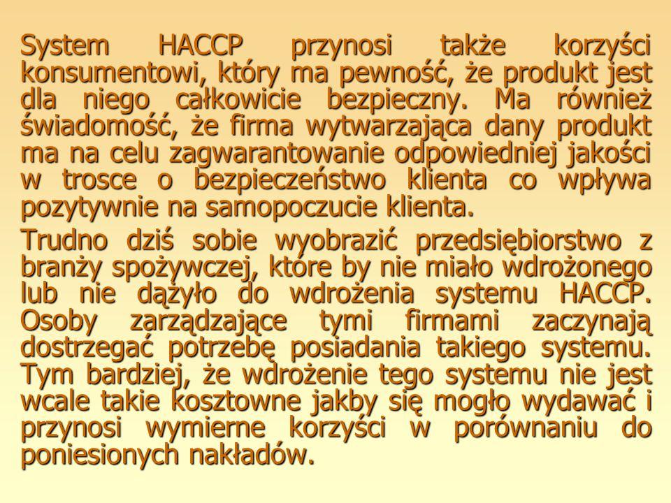 System HACCP przynosi także korzyści konsumentowi, który ma pewność, że produkt jest dla niego całkowicie bezpieczny. Ma również świadomość, że firma