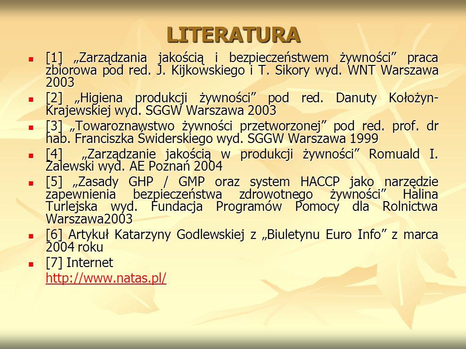 LITERATURA [1] Zarządzania jakością i bezpieczeństwem żywności praca zbiorowa pod red. J. Kijkowskiego i T. Sikory wyd. WNT Warszawa 2003 [1] Zarządza