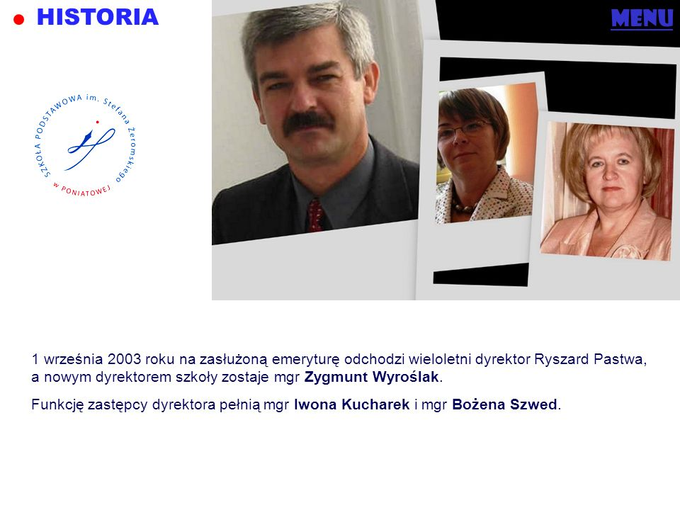 menu 1 września 2003 roku na zasłużoną emeryturę odchodzi wieloletni dyrektor Ryszard Pastwa, a nowym dyrektorem szkoły zostaje mgr Zygmunt Wyroślak.