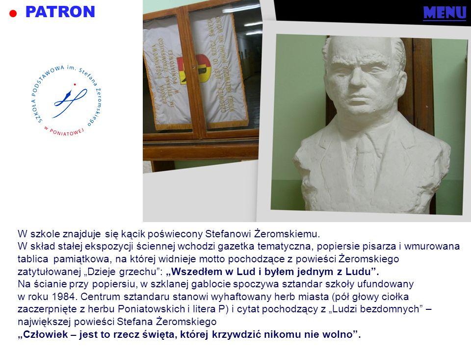 PATRON menu W szkole znajduje się kącik poświecony Stefanowi Żeromskiemu. W skład stałej ekspozycji ściennej wchodzi gazetka tematyczna, popiersie pis