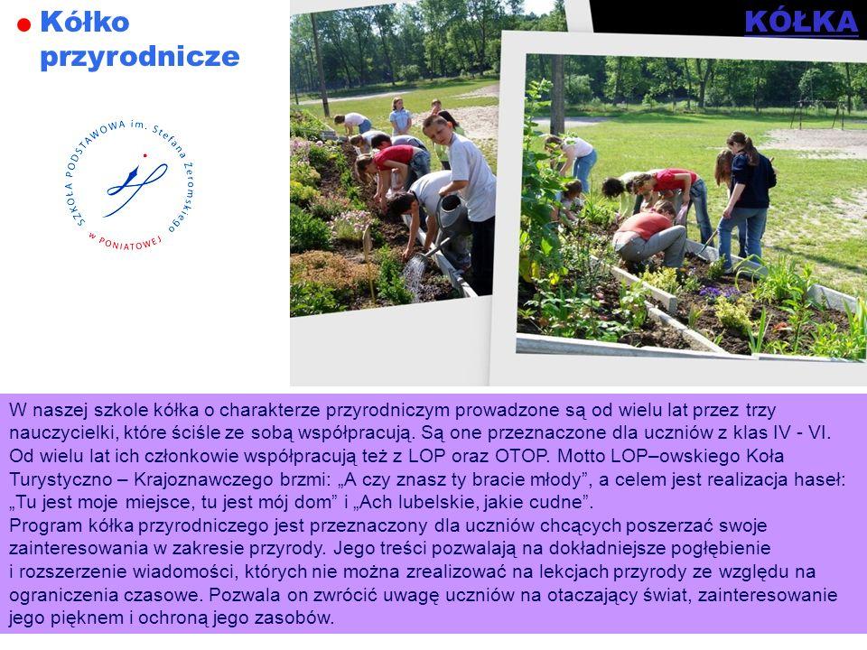 Kółko przyrodnicze W naszej szkole kółka o charakterze przyrodniczym prowadzone są od wielu lat przez trzy nauczycielki, które ściśle ze sobą współpra