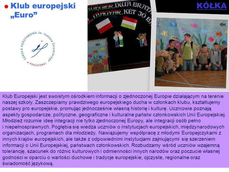 Klub europejski Euro Klub Europejski jest swoistym ośrodkiem informacji o zjednoczonej Europie działającym na terenie naszej szkoły. Zaszczepiamy praw