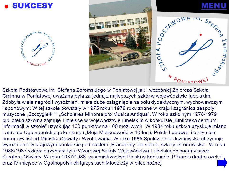 SUKCESY Szkoła Podstawowa im. Stefana Żeromskiego w Poniatowej jak i wcześniej Zbiorcza Szkoła Gminna w Poniatowej uważana była za jedną z najlepszych
