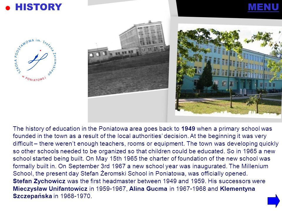 HISTORY The history of education in the Poniatowa area goes back to 1949 when a primary school was founded in the town as a result of the local author