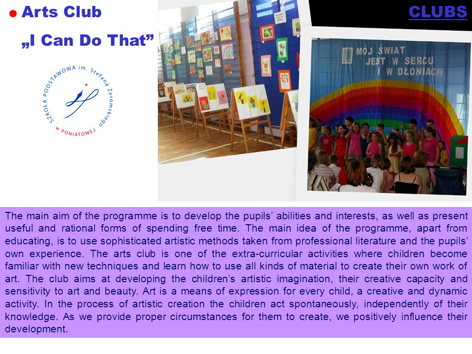 Arts Club I Can Do That CLUBS The main aim of the programme is to develop the pupils abilities and interests, as well as present useful and rational f
